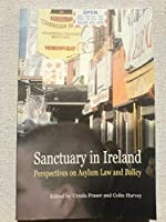 Sanctuary in Ireland: Perspectives on Asylum Law and Policy