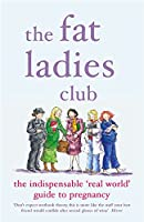 The Fat Ladies Club: The Indispensable 'Real World' Guide to Pregnancy