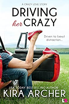 Driving Her Crazy (Crazy Love Book 1) by [Archer, Kira]