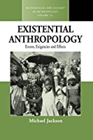 Existential Anthropology: Events, Exigencies, and Effects (Methodology & History in Anthropology)