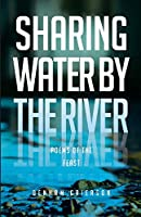 Sharing Water By the River: Poems of the Feast