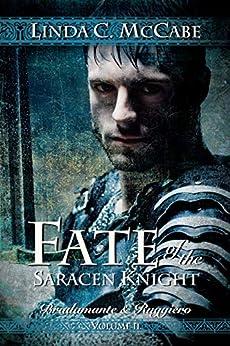 Fate of the Saracen Knight: Bradamante and Ruggiero Volume II by [McCabe, Linda C.]