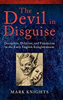 The Devil in Disguise: Deception, Delusion, and Fanaticism in the Early English Enlightenment by Mark Knights(2011-05-26)