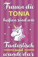 Notizbuch: Frauen Die Tonia Heissen Sind Wie Einhoerner (120 linierte Seiten, Softcover) Tagebebuch, Reisetagebuch, Skizzenbuch Fuer Mama, Tochter, Beste Freundin, Oma, Tante