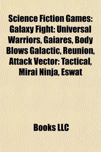 Science Fiction Games: Galaxy Fight: Universal Warriors, Gaiares, Body Blows Galactic, Reunion, Attack Vector: Tactical, Mirai Ninja, Eswat