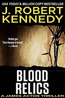 Blood Relics (A James Acton Thriller, #12) (James Acton Thrillers) by [Kennedy, J. Robert]
