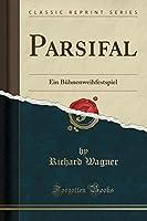 Parsifal: Ein Buehnenweihfestspiel (Classic Reprint)