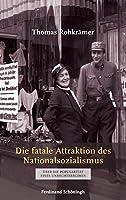 Die fatale Attraktion des Nationalsozialismus: Ueber die Popularitaet eines Unrechtsregimes