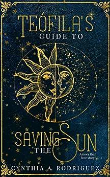 Teófila's Guide to Saving the Sun by [Rodriguez, Cynthia A.]