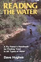 Reading the Water: A Fly Fisher's Handbook for Finding Trout in All Types of Water (David Hughes Fishing Library)