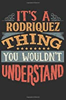 It's A Rodriquez Thing You Wouldn't Understand: Want To Create An Emotional Moment For A Rodriquez Family Member ? Show The Rodriquez's You Care With This Personal Custom Gift With Rodriquez's Very Own Family Name Surname Planner Calendar Notebook Journal