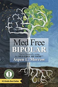 Med Free Bipolar: Thrive Naturally with the Med Free Method™ (The Ultimate Survival Guide to Fast Natural Cures Book 1) by [Morrow, Aspen]