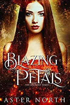 Blazing Petals (The Anomaly Series Book 2) by [North, Aster]