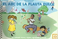 El ABC de la Flauta Dulce: El Nuevo Camino a La Perfecta Maestria De La Flauta Dulce