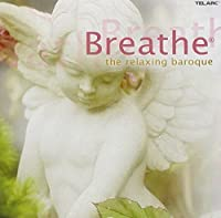 Breathe: The Relaxing Baroque by Various Artists (2007-11-13)