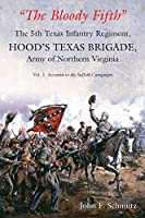 The Bloody Fifth: The 5th Texas Infantry Regiment, Hood's Texas Brigade, Army of Northern Virginia: Secession to the Suffolk Campaign