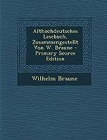 Althochdeutsches Lesebuch, Zusammengestellt Von W. Braune