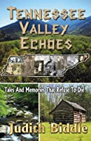Tennessee Valley Echoes: Tales and Memories That Refuse to Die