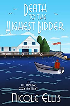 Death to the Highest Bidder: A Jill Andrews Cozy Mystery #2 by [Ellis, Nicole]