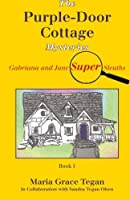 The Purple-Door Cottage Mysteries: Gabriana and Jane Super Sleuths