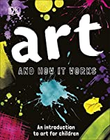 Art and How it Works: An Introduction to Art for Children (Dk)