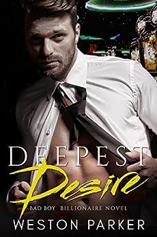 Deepest Desire: A Billionaire Bad Boy Novel by [Parker, Weston]