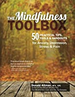 The Mindfulness Toolbox: 50 Practical Tips, Tools & Handouts for Anxiety, Depression, Stress & Pain by Donald Altman(2014-03-01)