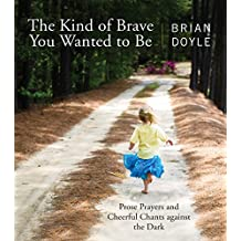 The Kind of Brave You Wanted to Be: Prose Prayers and Cheerful Chants against the Dark