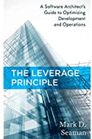 The Leverage Principle: A Software Architect's Guide to Optimizing Development and Operations