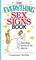The Everything Sex Signs Book: Astrology Between the Sheets (Everything®)