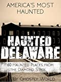 Haunted Delaware: 60 Haunted Places from the Diamond State (America's Most Haunted) (English Edition)