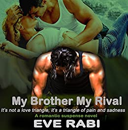 My Brother, My Rival - It's not a love triangle, it's a  triangle of pain and sadness: A romantic suspense, romantic crime novel about heartbreak and betrayal :( Book 1) (Brothers in Arms Series) by [Rabi, Eve]