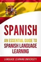 Spanish: An Essential Guide to Spanish Language Learning
