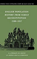 English Population History from Family Reconstitution 1580–1837 (Cambridge Studies in Population, Economy and Society in Past Time)