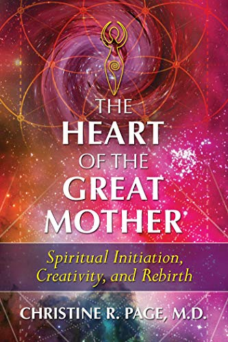 The Heart of the Great Mother: Spiritual Initiation, Creativity, and Rebirth (English Edition)
