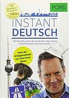 PONS Instant Deutsch: Der Sprachkurs fuer alle, die denken, dass sie nie perfekt Deutsch sprechen werden. Nach der Erfolgsmethode von John Peter Sloan