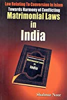 Law Relating to Conversion in Islam Towards Harmony of Conflicting Matrimonial Laws in India