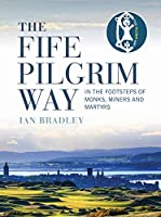 The Fife Pilgrim Way: In the Footsteps of Monks, Miners and Martyrs