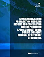 Shock Wave/Sound Propagation Modeling Results for Calculating Marine Protected Species Impact Zones During Explosive Removal of Offshore Structures
