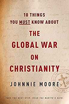 10 Things You Must Know about the Global War on Christianity by [Moore, Johnnie]
