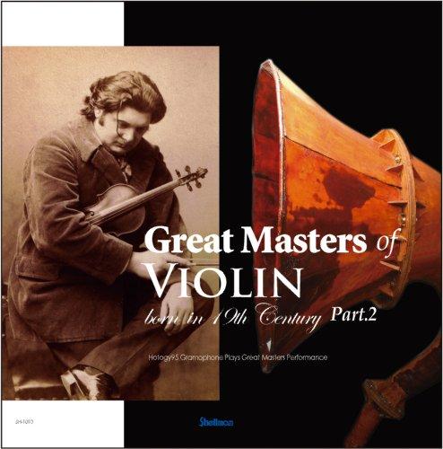 19世紀生まれの名ヴァイオリニストたち Part 2/Great Masters of Violin born in 19th Century Part 2