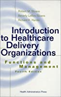 Introduction to Healthcare Delivery Organizations: Functions and Management