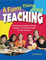A Funny Thing About Teaching: Connecting With Kids Through Laughter... and Other Pointers for New Teachers