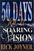 Fifty Days for a Soaring Vision: A Fifty-Day Devotional for a Foundation Built on Solid Biblical Principles (50 Day Devotional)