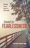 Created for Fearlessness: Embracing freedom and joy in a fearful world