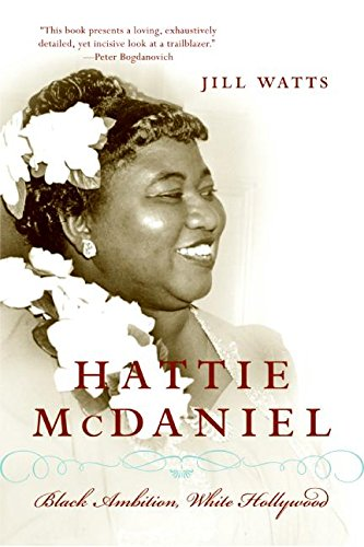 Hattie McDaniel: Black Ambition, White Hollywood