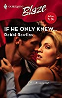 If He Only Knew... (Harlequin Blaze)
