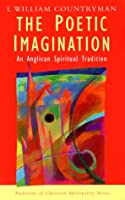 The Poetic Imagination: An Anglican Tradition (Traditions of Christian Spirituality)