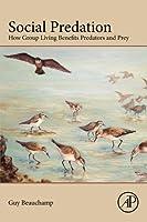 Social Predation: How group living benefits predators and prey