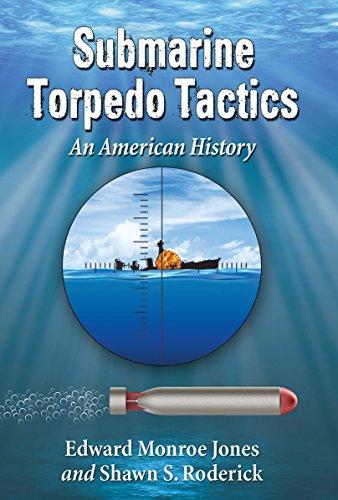 Download Submarine Torpedo Tactics: An American History 0786496460